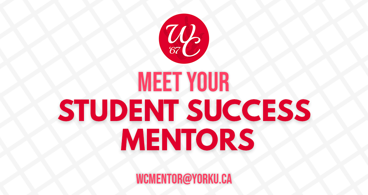 Over a white background reads the text Meet your Student Success Mentors. wcmentor@yorku.ca