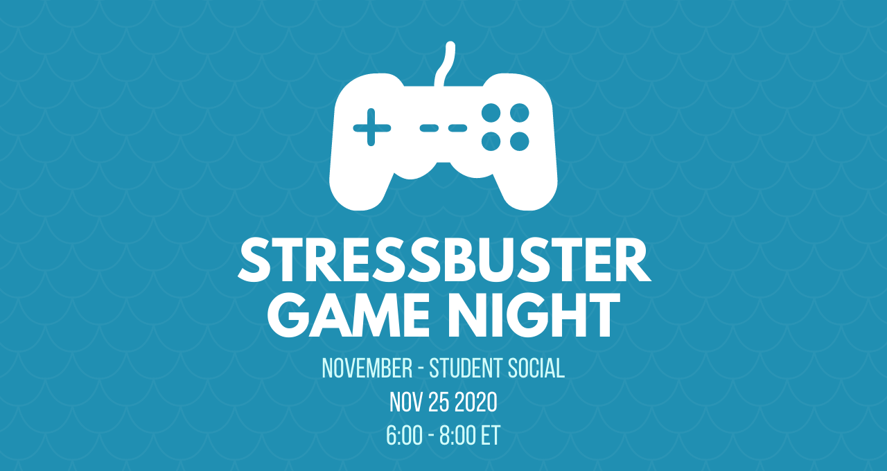 Over a blue background there is a white video game remote and under there is white text that reads Stressbuster Game Night, November - Student Social, Nov 25 2020, 6:00 - 8:00