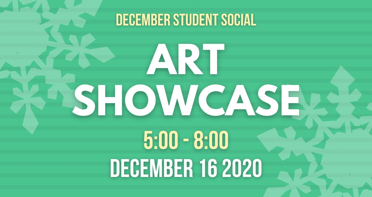 Over a green background are the words Art Showcase ,Dec 16 2020 5:8pm